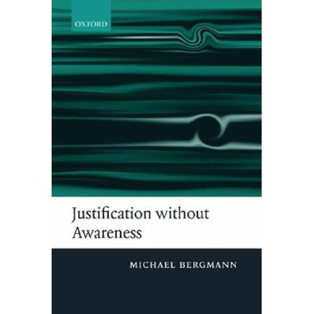 Justification Without Awareness A Defense Of Epistemic