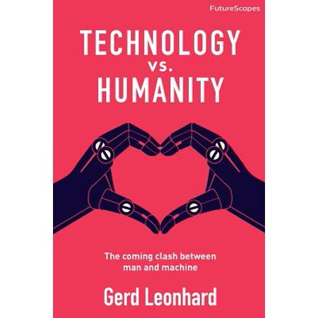 Technology vs. Humanity : The Coming Clash Between Man and