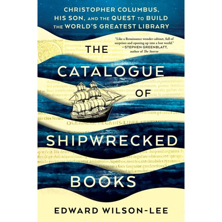 The Catalogue of Shipwrecked Books : Christopher Columbus, His Son, and the Quest to Build the World's Greatest