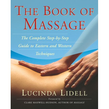 The Book Of Massage : The Complete Stepbystep Guide To Eastern And Western Technique (The Art Of Sensual Massage)