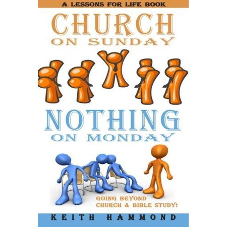 Church on Sunday Nothing on Monday: Going Beyond Church and Bible Study - image 1 de 1