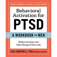 Behavioral Activation for Ptsd: A Workbook for Men: Reduce Anxiety and Take Charge of Your Life (Paperback)