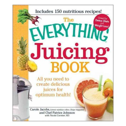 The Everything Juicing Book: All You Need to Create Delicious Juices for Your Optimum Health!