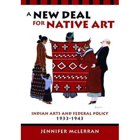 A New Deal For Native Art   Indian Arts And Federal Policy  1933 1943