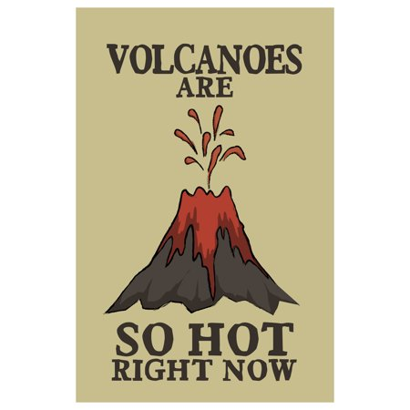 Volcanoes Are So Hot Right Now Funny Poster 12X18