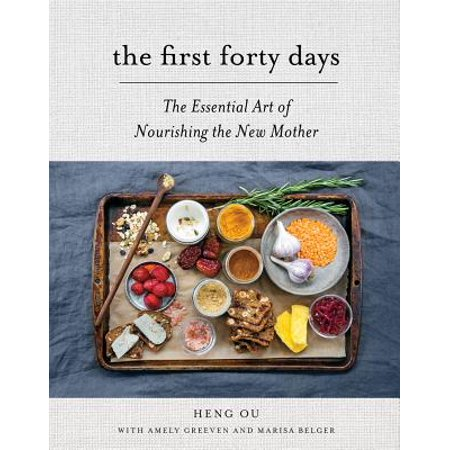 The First Forty Days : The Essential Art of Nourishing the New