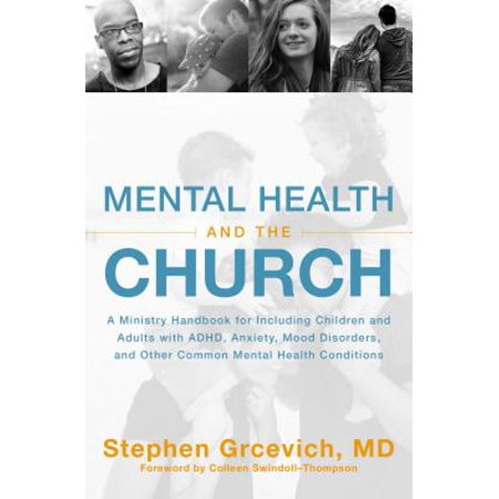Mental Health and the Church : A Ministry Handbook for Including Children and Adults with Adhd, Anxiety, Mood Disorders, and Other Common Mental Health