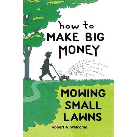 How to Make Big Money Mowing Small (Mowing The Lawn)