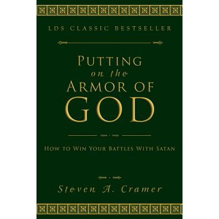 Putting on the Armor of God : How to Win Your Battles with (Spiritual Armor)