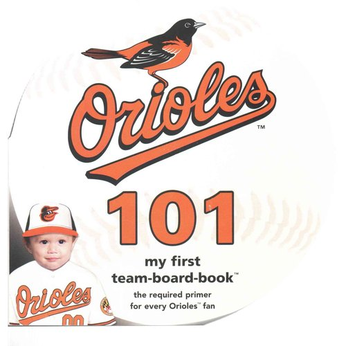 Baltimore Orioles 101 : My First Team-Board-Book by