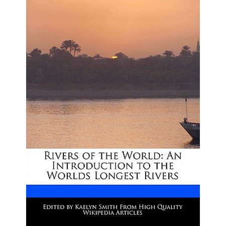 Rivers of the World : An Introduction to the Worlds Longest