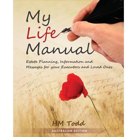 My Life Manual : Australian Edition: Estate Planning, Information and Messages for Your Executors and Loved