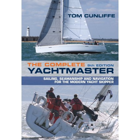 The Complete Yachtmaster : Sailing, Seamanship and Navigation for the Modern Yacht Skipper 9th