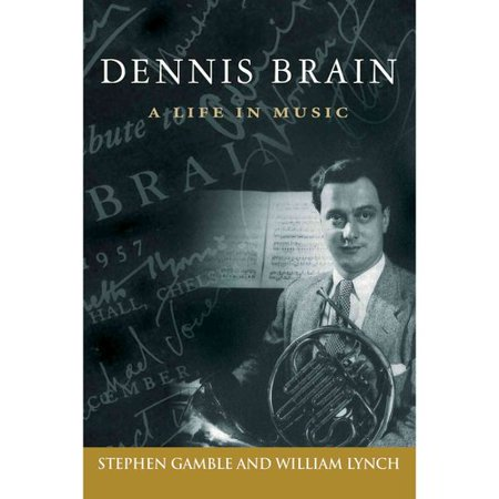 Dennis Brain: A Life in Music by