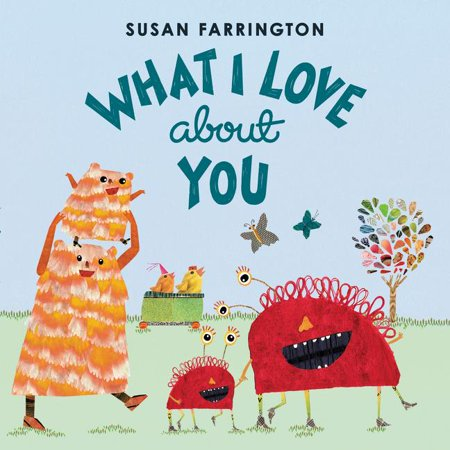 What I Love about You (Hardcover) A sweet and funny  I Love You  picture book about everything a parent loves about his or her child--from acclaimed artist Susan Farrington.Do you know what I love?So many things! When you smile, When you're brave, When you hold my hand, And a million more things, too many to list, All the things I love--about you!