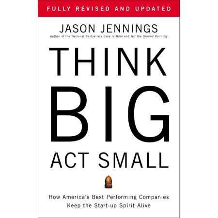 Think Big, Act Small : How America's Best Performing Companies Keep the Start-up Spirit