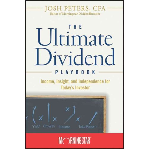 The Ultimate Dividend Playbook: Income, Insight, and Independence for Today's Investor