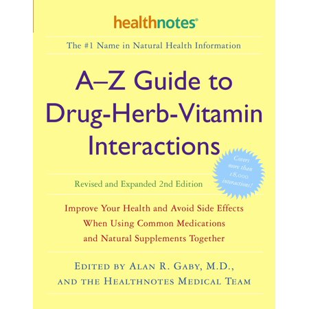 A-Z Guide to Drug-Herb-Vitamin Interactions Revised and Expanded 2nd Edition : Improve Your Health and Avoid Side Effects When Using Common Medications and Natural Supplements Together