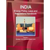 India Energy Policy, Laws and Regulations Handbook Volume 1 Strategic Information and Basic Laws