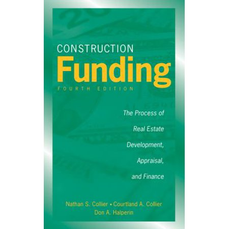Construction Funding  The Process Of Real Estate Development  Appraisal  And Finance
