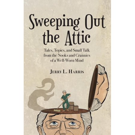 Sweeping Out the Attic: Tales, Topics, and Small Talk from the Nooks and Crannies of a Well-Worn Mind (Paperback) - Funny Topic