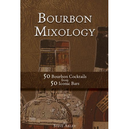 Bourbon Mixology 50 Bourbon Cocktails from 50 Iconic Bars -