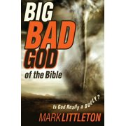 The Big Bad God of the Bible : Is God Really a Bully?