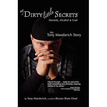 My Dirty Little Secrets - Steroids, Alcohol & God : The Tony Mandarich (The Best Steroid Cycle)
