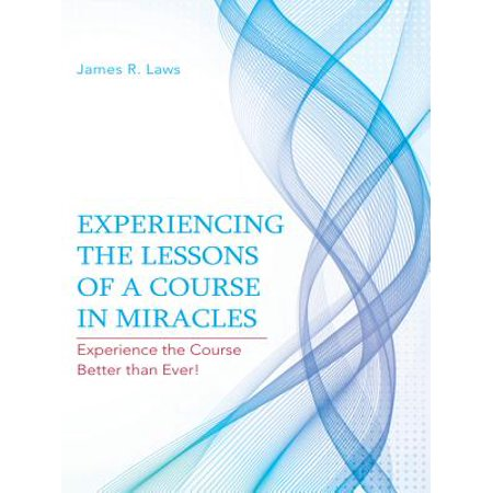 Experiencing the Lessons of a Course in Miracles -
