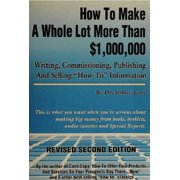 "How to make a whole lot more than $1,000, 000 writing, commissioning, publishing and selling ""how to"" information - eBook"