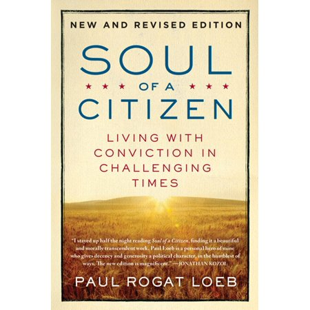 Soul of a Citizen : Living with Conviction in Challenging (Paul Rogat Loeb Soul Of A Citizen)