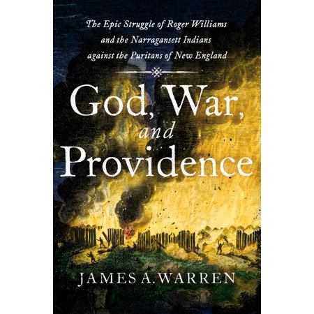 God, War, and Providence : The Epic Struggle of Roger Williams and the Narragansett Indians against the Puritans of New England](God Against Halloween)