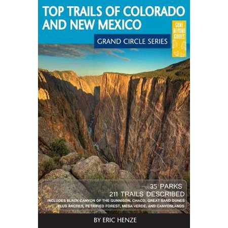 Top Trails of Colorado and New Mexico : Includes Mesa Verde, Chaco, Colorado National Monument, Great Sand Dunes and Black Canyon of the Gunnison National (Sound Of Silence Trail Dinosaur National Monument)