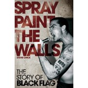 Spray Paint the Walls: The Story of Black Flag (Paperback)