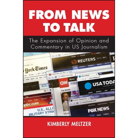 From News to Talk : The Expansion of Opinion and Commentary in Us Journalism