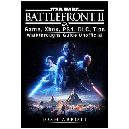 Star Wars Battlefront 2 Game, Xbox, Ps4, DLC, Tips, Walkthroughs Guide Unofficial A Star Shall Guide