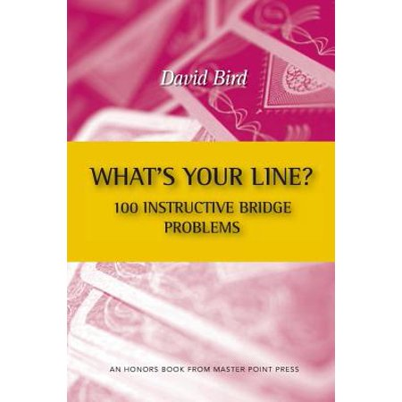 Whats Your Line  100 Instructive Bridge Problems
