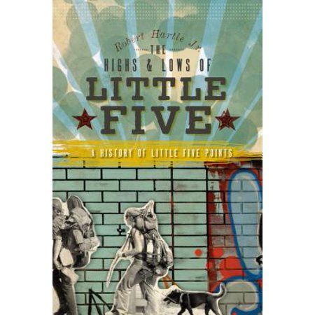 The Highs and Lows of Little Five: A History of Little Five Points - eBook