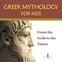 Greek Mythology for Kids: From the Gods to the Titans (Paperback)