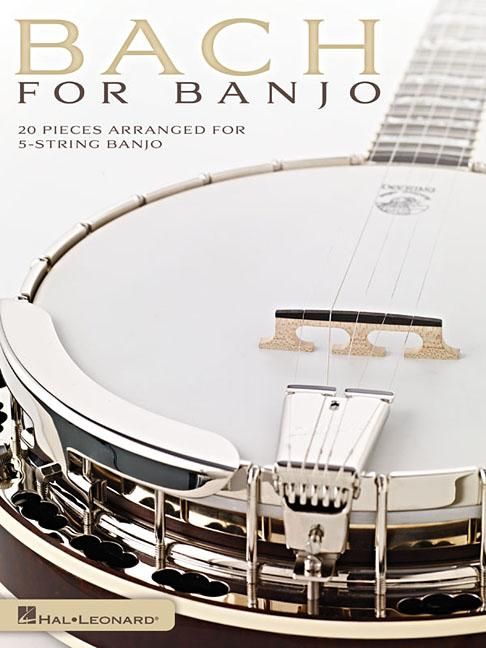 Bach for Banjo : 20 Pieces Arranged for 5-String Banjo by Hal Leonard Publishing Corporation