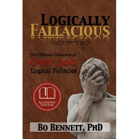 Logically Fallacious: The Ultimate Collection of Over 300 Logical Fallacies (Academic Edition) -