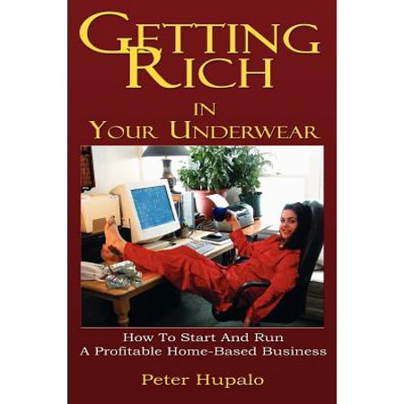 Getting Rich in Your Underwear : How to Start and Run a Profitable Home-Based Business](getting started in electronics)