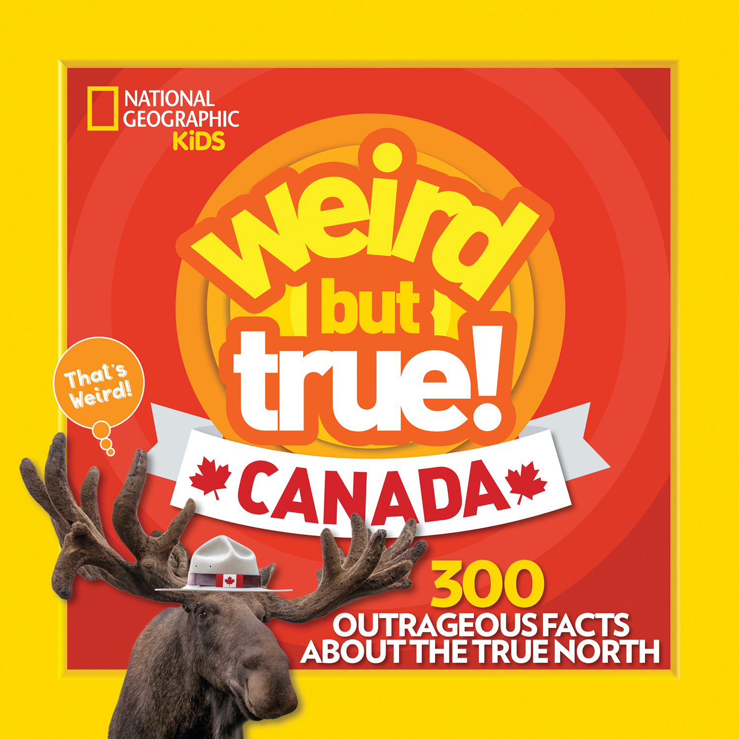 Weird But True Canada : 300 Outrageous Facts About the True North