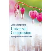 Universal Compassion : Inspiring Solutions for Difficult Times