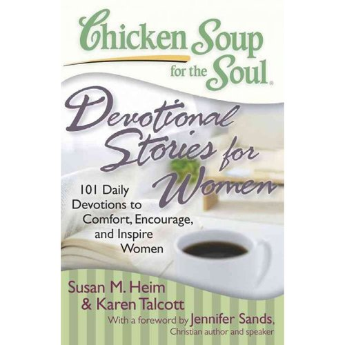 Chicken Soup for the Soul: Devotionals for Women: 101 Daily Devotionals to Comfort, Encourage and Inspire Women