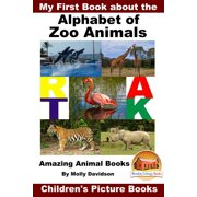 My First Book about the Alphabet of Zoo Animals: Amazing Animal Books - Children's Picture Books - eBook