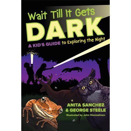 Wait Till It Gets Dark : A Kid's Guide to Exploring the (Wait Till They Get A Load Of Me)