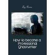 How To Become A Professional Ghostwriter - eBook