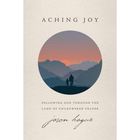 Aching Joy : Following God through the Land of Unanswered (Land Of The Loops Bundle Of Joy)