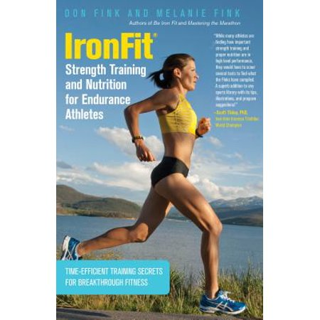 IronFit Strength Training and Nutrition for Endurance Athletes : Time-Efficient Training Secrets for Breakthrough